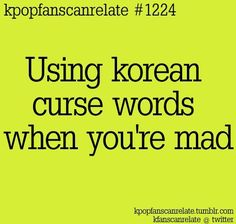 Very relatable Kpop fans can relate quote about using Korean curse words when one is mad