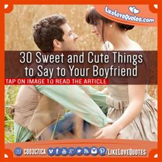 30 Sweet and Cute Things to Say to Your Boyfriend