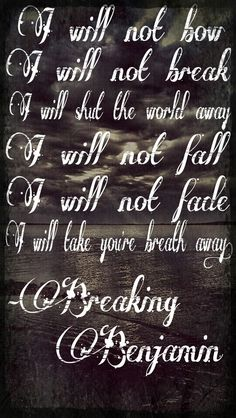 Breaking Benjamin - I will not bow. Been listening to this song a ton lately. Band Quotes, Music Quotes, Music Lyrics, Lyric Art, Kinds Of Music, Music Is Life, My Music, Breaking Benjamin Lyrics, Hip Hop