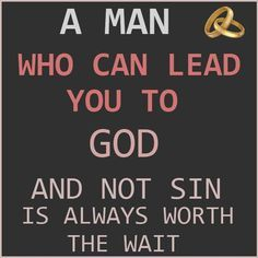 A man who can lead you to God and not sin is always worth the wait. #cdff #worththewait #christiandating #onlinedating #christianquotes