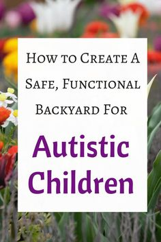 How to Create A Safe, Functional Backyard For A Child On The Autism Spectrum