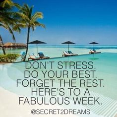 Don't Stress.  Do your Best.  Forget the Rest. Here's to a Fabulous Week. #positive #quote #love #smile