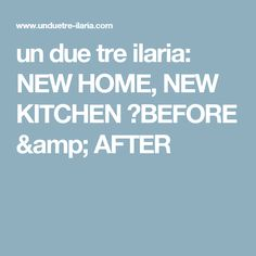 un due tre ilaria: NEW HOME, NEW KITCHEN ⎬BEFORE & AFTER