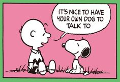 """'It's Nice to Have your Own Dog to Talk To"""", Charlie Brown and Snoopy."""