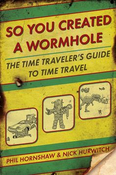 """Read """"So You Created a Wormhole The Time Traveler's Guide to Time Travel"""" by Phil Hornshaw available from Rakuten Kobo. Welcome, intrepid temporal explorers, to the world's first and only field manual/survival guide to time travel! Books To Read, My Books, Reading Levels, Travel Themes, Little Books, This Book, Writing, Albert Einstein, Survival Guide"""
