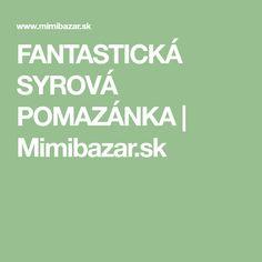 FANTASTICKÁ SYROVÁ POMAZÁNKA   Mimibazar.sk Calm, Kitchen, Cooking, Kitchens, Cuisine, Cucina