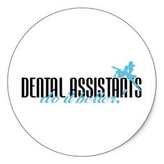 Dental Assistants Do It Better! Round Stickers from Zazzle.com