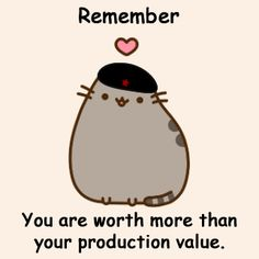 Remember You Are Worth More Than Your Production Value.