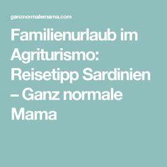 Familienurlaub im Agriturismo: Reisetipp Sardinien – Ganz normale Mama