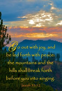 """Isaiah """"Go out with joy and be led forth with peace. Bible Verses Quotes, Bible Scriptures, Faith Quotes, Godly Qoutes, Book Of Isaiah, Isaiah 55, Spiritual Wisdom, Praise And Worship, Knowing God"""