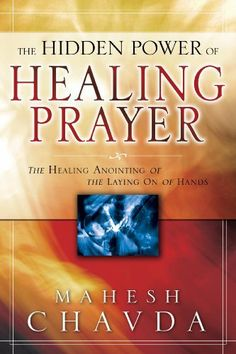 The Hidden Power of Healing Prayer by Mahesh Chavda. $11.23. 178 pages. Publisher: Destiny Image (July 28, 2011)