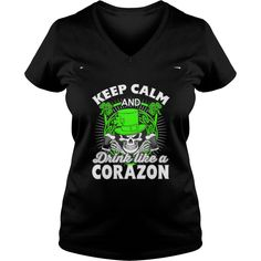 Best KEEP CALM AND DRINK LIKE A CORAZON  Shirt #gift #ideas #Popular #Everything #Videos #Shop #Animals #pets #Architecture #Art #Cars #motorcycles #Celebrities #DIY #crafts #Design #Education #Entertainment #Food #drink #Gardening #Geek #Hair #beauty #Health #fitness #History #Holidays #events #Home decor #Humor #Illustrations #posters #Kids #parenting #Men #Outdoors #Photography #Products #Quotes #Science #nature #Sports #Tattoos #Technology #Travel #Weddings #Women