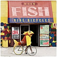 Google Image Result for http://5166-hypetrak.voxcdn.com/images/2011/05/Cool-Kids-When-Fish-Ride-Bicycle.jpg
