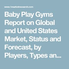 Baby Play Gyms Report on Global and United States Market, Status and Forecast, by Players, Types and Applications