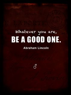 """♂ Inspirational Quotes """"Whatever you are, be a good one"""" ~ Abraham Lincoln #ecogentleman"""