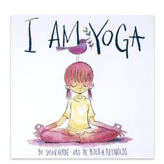 I Am Yoga children's book by Susan Verde, Illustrated by Peter H. Reynolds | Namasté - Yoga & Meditation ॐ