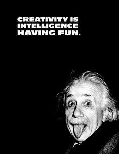 Creativity is intelligence having fun. Albert Einstein.