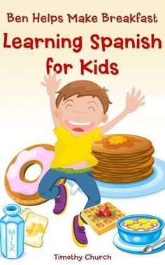 Ben Helps Make Breakfast: Learning Spanish for Kids, Food (Bilingual English-Spanish Picture Book) (Learning a Second Language for Kids) by Timothy Church, http://www.amazon.com