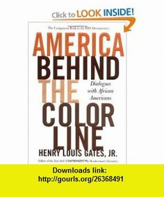 America Behind The Color Line Dialogues with African Americans Henry Louis Gates , ISBN-10: 0446532738  ,  , ASIN: B005Q7CGT0 , tutorials , pdf , ebook , torrent , downloads , rapidshare , filesonic , hotfile , megaupload , fileserve