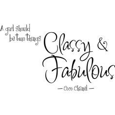A girl should be two things: Classy & Fabulous   --Coco Chanel--