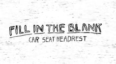 Car Seat Headrest - Fill In The Blank