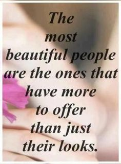 Quotes about Work & Life : The MOST Beautiful People are the ones that have more to offer than just their l