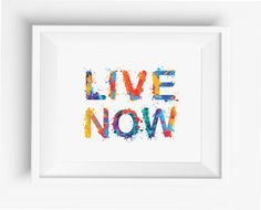 Live Now, inspirational inscription,watercolor,digital art print,jpeg,300dpi,high resolution