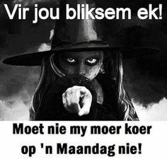 Moet nie my moer koer op 'n Maandag nie! Work Quotes, Sign Quotes, Cute Quotes, Great Quotes, Quotes To Live By, Qoutes, Funny Quotes, Funny Memes, Afrikaanse Quotes