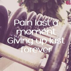 Pain last a moment giving up last forever. If times get tough push through it. #painlastamoment #givinguplastforever #fitness #quotes