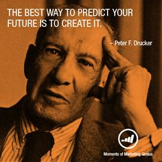 The best way to predict your future is to create it. - Peter F. Drucker #mktggenius