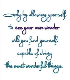 Only by allowing yourself to see your own wonder will you find yourself capable of doing the most wonderful things. #spirit #syrup #life #coach #empowering #women #quotes