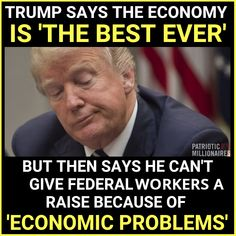 TRUMP IS DOING  EVERYTHING HE CAN TO MANUFACTURE FAVORABLE ECONOMIC NUMBERS. REGARDLESS OF THE SUFFERING ELSEWHERE.  INCLUDING FREEZING FEDERAL EMPLOYEE RAISES, TRYING TO CUT SOCIAL SECURITY AND UNDERMINING THE ACA AND CHIP, CUTTING VETERAN'S PROGRAMS, AND UNDERMINING ENVIRONMENTAL AND CONSUMER PROTECTIONS.