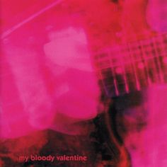 "Loveless by My Bloody Valentine    One of my favorite shoegaze bands. ""Only Shallow"" has the most beautiful swirl of guitar I have ever heard."