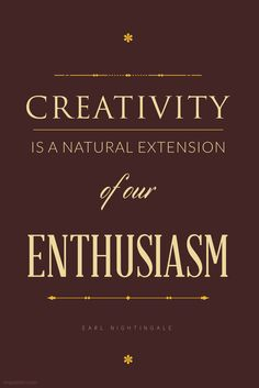 Poster: Creativity is a natural extension of our enthusiasm.