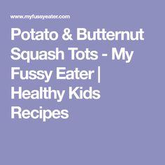 Potato & Butternut Squash Tots - My Fussy Eater | Healthy Kids Recipes