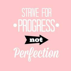 Strive for progress NOT perfection. quote