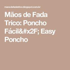 Mãos de Fada Trico: Poncho Fácil/ Easy Poncho