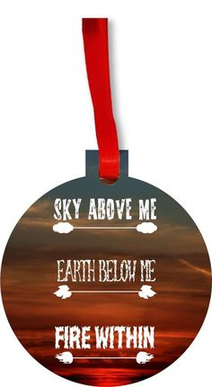 """Sky Above Me, Earth Below Me, Fire Within"" Round Flat Hardboard Holiday Tree Ornament Made in the U.S.A. -- Awesome products selected by Anna Churchill"