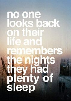 Although there are some sleepless nights I'd like to forget also!