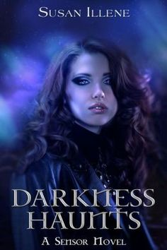 Darkness Haunts {The Sensor Series, Book 1} by Susan Illene | Paranormal Dimensions