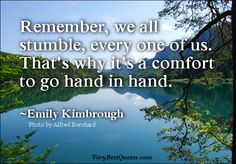 Love-Quotes-Remember-we-all-stumble-every-one-of-us.-Thats-why-its-a-comfort-to-go-hand-in-hand.-Emily-Kimbrough.jpg (623×434)