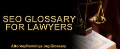 We have created this comprehensive glossary for lawyers. Use the navigation below to jump around, and feel free to leave suggestions in the comment section on ways we can improve the glossary.