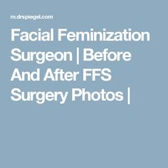 Facial Feminization Surgeon | Before And After FFS Surgery Photos |