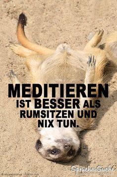 """""""Meditieren ist besser als rumsitzen und nix tun."""" ➔ Weitere schöne Sprüche & Spruchbilder gibt's hier!"""