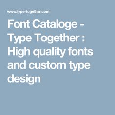 Font Cataloge - Type Together : High quality fonts and custom type design