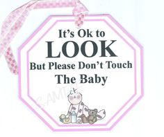 Baby Do Not Touch My Baby Sign for by lovemypaperaddiction on Etsy, $5.95  Because every new parents does NOT want you touching their new baby.