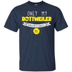 Rottweiler - Only My Rottweiler Understands Me - Custom Ultra Cotton T-Shirt