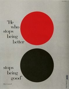 'He who stops being better stops being good' [Oliver Cromwell] poster by Paul Rand for IBM Boys Who, Advertising Pictures, Typography Poster Design, Graphic Design Illustration, Editorial Design, True Quotes, Brand You, Book Design, Brand Identity