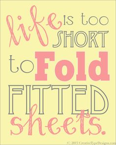 FREE Laundry Room Printables in 3 color options: Life is too short to fold fitted sheets. Great Quotes, Quotes To Live By, Me Quotes, Funny Quotes, Humor Quotes, Motivational Quotes, Domestic Cleaners, Folding Fitted Sheets, Laundry Room Printables