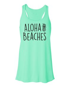 Aloha Beaches. Beach Tank Top. Flowy Tank Top. Aloha Beaches Shirt. Mermaid Tank. Pineapple Tank. Beach Please. Mermaid Top. Vacation Top.
